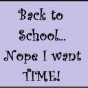 Back to School…..Nope I want Time