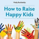 How to Raise Happy Kids (Book Review)